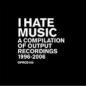 I Hate Music - A Compilation Of Output Recordings von Various Artists