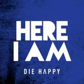 Here I Am von Die Happy