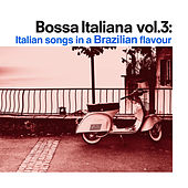 Bossa Italiana Vol.3 (Italian Songs In a Brazilian flavour) di Various Artists