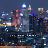 Jazz Chill Covers: 14 Chilled and Smooth Jazz Tracks de Various Artists