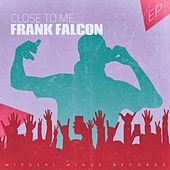 Close to Me - EP by Frank Falcon
