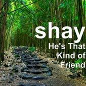 He's That Kind of Friend de Shay