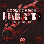 Do You Wrong by Karrien Ca$h