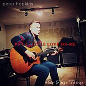 Put a Little Love on Me by Peter Hopkins