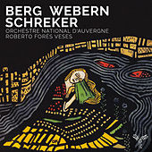 Berg, Webern, Schreker by Orchestre National d'Auvergne