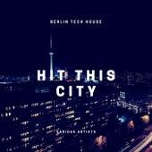 Hit This City (Berlin Tech House) de Various Artists