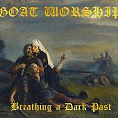 Breathing a Dark Past by Goat Worship