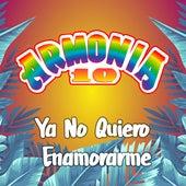 Ya No Quiero Enamorarme by Armonia 10