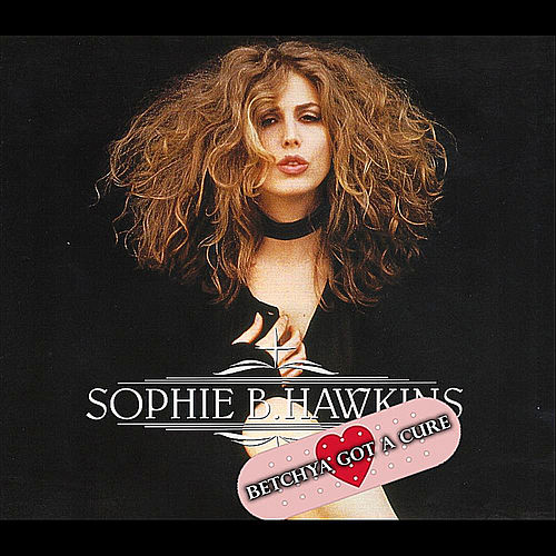 Betchya Got A Cure by Sophie B. Hawkins