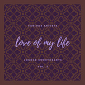 Love of my Life (Lounge Sweethearts), Vol. 2 di Various Artists