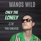 Only the Lonely / You Cheated by Manos Wild