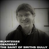 The Saint of Smiths Gully de Deadbeat