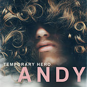 ANDY by Temporary Hero