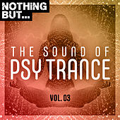 Nothing But... The Sound of Psy Trance, Vol. 03 by Various Artists
