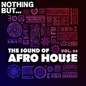 Nothing But... The Sound of Afro House, Vol. 03 de Various Artists