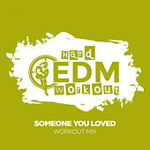 Someone You Loved de Hard EDM Workout