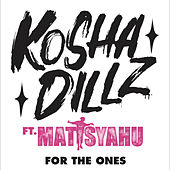 For The Ones de Kosha Dillz