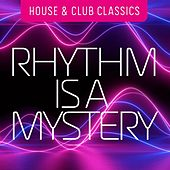 Rhythm Is a Mystery: House & Club Classics de Various Artists