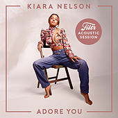 Adore You (Filtr Acoustic Session) von Kiara Nelson