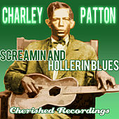 Screamin And Hollerin Blues by Charley Patton