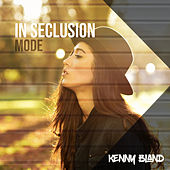 In Seclusion Mode by Kenny Bland