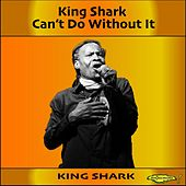 Can't Do Without It by King Shark