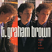 Come As You Were by T. Graham Brown