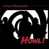 Howl! by Lucky 3 Blues Band