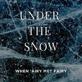 Under the Snow by When 'Airy Met Fairy