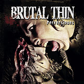 Perversiones by Brutal Thin