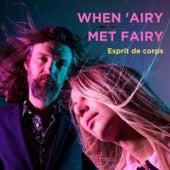 Esprit De Corps by When 'Airy Met Fairy