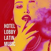 Hotel Lobby Latin Music von Romantico Latino, Super Exitos Latinos, Latino Dance