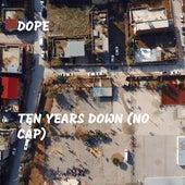 Ten Years Down (No Cap) von Dope