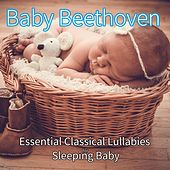 Baby Beethoven: Essential Classical Lullabies for Sleeping Baby de Einstein Baby Lullaby Academy