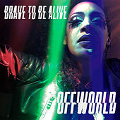 Brave to Be Alive by Offworld