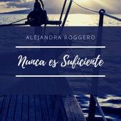 Nunca Es Suficiente de Alejandra Roggero