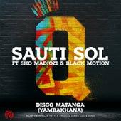 Disco Matanga (Yambakhana) by Sauti Sol