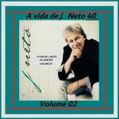 A Vida de J Neto 40 Canções, Vol. 2 de J. Neto