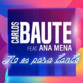 No es para tanto (feat. Ana Mena) de Carlos Baute