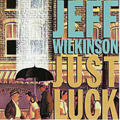 Just Luck by Jeff Wilkinson