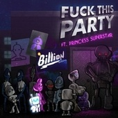 Fuck This Party (feat. Princess Superstar) von A Billion Robots