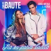 No es para tanto (feat. Ana Mena & Yera) de Carlos Baute