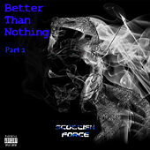 Better Than Nothing, Pt. 2 by Scottish Force