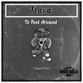 To Fool Around von Flava