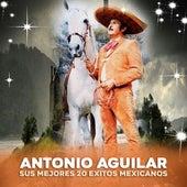 Sus Mejores 20 Éxitos Mexicanos by Antonio Aguilar