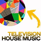 Television House Music (New House Music Selection) by Various Artists