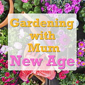 Gardening with Mum New Age by Various Artists