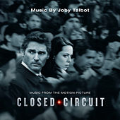 Closed Circuit (Music From the Motion Picture) by Joby Talbot