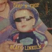 Trap 'n' Trop de Black Linkoln