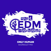 Only Human by Hard EDM Workout
